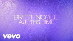 Britt Nicole - All This Time (Lyrics)