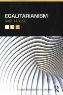 Egalitarianism / Iwao Hirose.     Routledge, 2015
