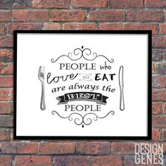 New to DesignGenesStudio on Etsy: Foodie quote People who love to eat are always the best people kitchen wall art food quote food lovers gift digital PDF JPG download (5.00 USD) #greetingcards #mugs #gifts