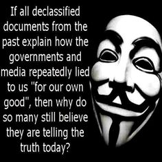 "If all declassified documents from the past explain how the governments and media repeatedly lied to us ""for our own good,"" then why do so many still believe they are telling the truth today? Truth Hurts, It Hurts, Vendetta Quotes, Anarchy Quotes, Media Lies, Let That Sink In, Anarchism, Tell The Truth, Talk To Me"