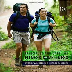 Principles and labs for fitness and wellness edition by hoeger test bank 1133593283 9781133593287 Fitness and Wellness Principles and Labs Sharon A. Hoeger Wellness Wener W. Personal Fitness, Physical Fitness, Personal Finance, Risk Management, Weight Management, Cardiorespiratory Endurance, Muscular Strength, Behavior Modification, Behavior Change