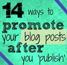 14 useful steps to promote your blog posts after you 'publish' #blogging #traffic #blogpromoting #shareyourblog #promotingyourblogposts #bloggymom #mommmyblogger