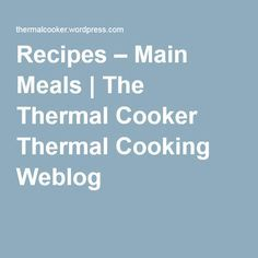 Recipes – Main Meals | The Thermal Cooker Thermal Cooking Weblog