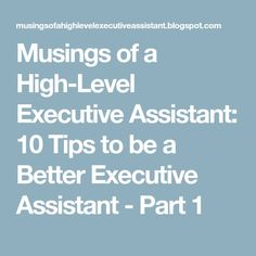 Musings of a High-Level Executive Assistant: 10 Tips to be a Better Executive Assistant - Part 2 Executive Assistant Jobs, Executive Administrative Assistant, Office Assistant, Virtual Assistant, Medical Assistant, Interview Answers, Job Interview Tips, Job Interviews, Career Development