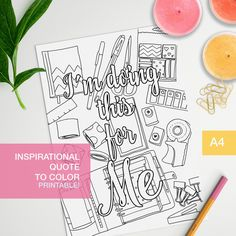 Adult color book inspirational quote I'm doing this for me. Make your own affirmation art!! For either your bullet journal or your motivation wall.  Print on paper that will allow you to color properly with your chosen media. Be it pencils or markers!  And have fun!   You can find more inspirat