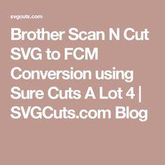 Brother Scan N Cut SVG to FCM Conversion using Sure Cuts A Lot 4 | SVGCuts.com Blog