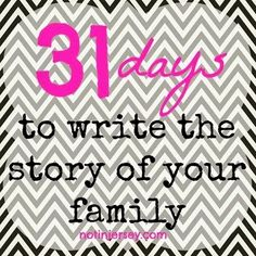 31 days to write the story of your family. Each day will be daily prompts. SO excited for this one