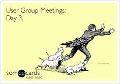 User Group Meetings: Day 3.