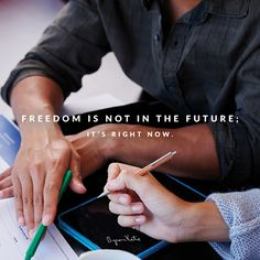 Freedom is not in the future; it is right now. - Byron Katie Can you remember?