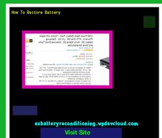 How To Restore Battery 143525 - Recondition Your Old Batteries Back To 100% Of Their Working Condition!