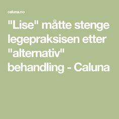 """""""Lise"""" måtte stenge legepraksisen etter """"alternativ"""" behandling - Caluna"""