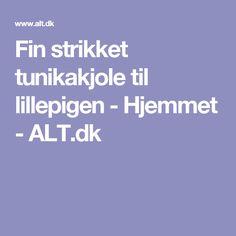 Fin strikket tunikakjole til lillepigen - Hjemmet - ALT.dk