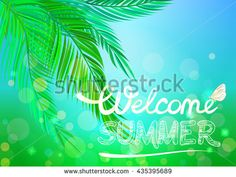 Hand drawn inscription Welcome summer on a background of tropical palm leaves and bright blue sky. Butterfly sitting on the letters. Vacation and resort vector illustration.
