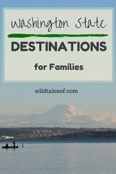 Washington State Travel: 5 Destinations for Families - wildtalesof.com