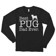 Best PUG Dad Ever Long sleeve (unisex) Dog Lover Gift T-Shirt
