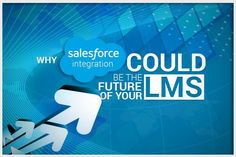 This article explains not only why the Salesforce LMS Integration is important, but also how it can help ensure the future of your LMS.