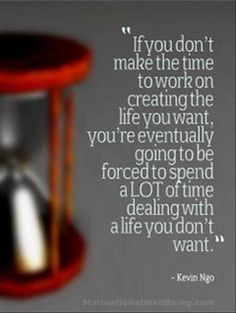 ...make time to create the life you TRULY want (30 Inspirational Quotes to Live By (Part 2)
