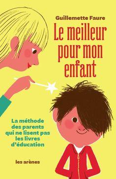 """Pourquoi il faut laisser vos enfants prendre des risques : """"Le meilleur pour mon enfant, La méthode des parents qui ne lisent pas les livres d'éducation"""", par Guillemette Faure (Les Arènes)"""