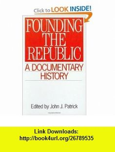 Founding the Republic A Documentary History (Primary Documents in American History and Contemporary Issues) (9780313292262) John J. Patrick , ISBN-10: 0313292264  , ISBN-13: 978-0313292262 ,  , tutorials , pdf , ebook , torrent , downloads , rapidshare , filesonic , hotfile , megaupload , fileserve