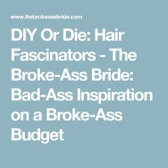 DIY Or Die: Hair Fascinators - The Broke-Ass Bride: Bad-Ass Inspiration on a Broke-Ass Budget