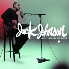 Sleep Through the Static- Jack Johnson