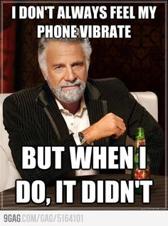 omg this is so true.  I've felt it vibrate even when i dont have my phone on me!!