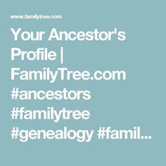 Your Ancestor's Profile | FamilyTree.com #ancestors #familytree #genealogy #familyhistory