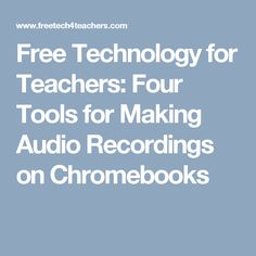 Free Technology for Teachers: Four Tools for Making Audio Recordings on Chromebooks
