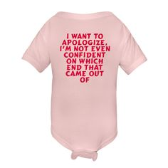 """I want to apologize, I'm not even confident on which end that came out of."" -Bridesmaids movie quote onesie"