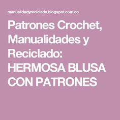 Patrones Crochet, Manualidades y Reciclado: HERMOSA BLUSA CON PATRONES