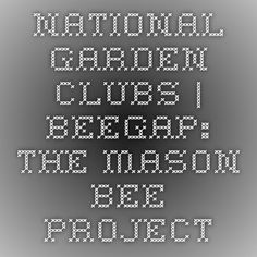 National Garden Clubs | BeeGAP: The Mason Bee Project