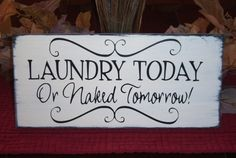 Laundry Today Or Naked Tomorrow Wood Sign, Laundry Room Sign, shabby chic decor. $15.00, via Etsy.