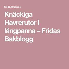 Knäckiga Havrerutor i långpanna – Fridas Bakblogg