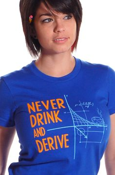 """""""Never Drink and Derive"""" blue t-shirt.  Funny math tee."""