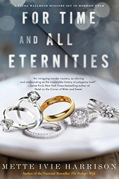 Linda Walheim #3: For Time and All Eternities by Mette Ivie Harrison – Amateur Sleuth Mystery –New LDS Fiction