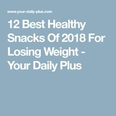 12 Best Healthy Snacks Of 2018 For Losing Weight - Your Daily Plus