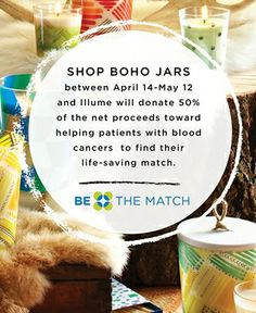 Illume Candles - Shop Bohos Jars between April 14 - May 12 & Illume will donate 50% of the net proceeds toward helping patients with blood cancers to find their life-saving match. BeTheMatch.org