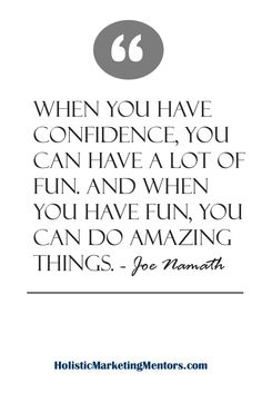 When you have confidence, you can have a lot of fun. And when you have fun, you can do amazing things. Best Success Quotes, Joe Namath, Amazing Things, You Can Do, Confidence, Have Fun, Marketing, Business, Health