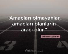"""""""Amaçları olmayanlar, amaçları olanların aracı olur."""" #mümin #sekman #sözleri #yazar #şair #kitap #şiir #özlü #anlamlı #sözler"""