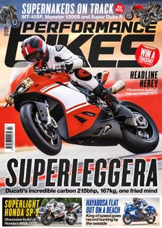 In this month's issue of Performance Bikes:    Ducati 1299 Superleggera - PB thrashes the best road-going Ducati ever built.    Superlight Honda SP-2 - Obsessive build of Honda's WSB twin.    Supernakeds on track MT-10 SP, Monster 1200S and Super Duke R    Competition to win a trackday