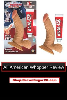 Sometimes you just want a realistic look and feel during your playtime, and when those moments happen, the All-American Whopper was designed to please. Featuring a fully-realistic appearance which includes balls, a veined shaft, and a pronounced head, this toy was sculpted with the size, feel, and impression of the real thing. Click the link below for the full review of the All American Whopper Dong. http://shop.brownsugar28.com/all-american-whopper-dong-review