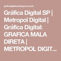 Gráfica Digital SP | Metropol Digital | Gráfica Digital:  GRAFICA MALA DIRETA | METROPOL DIGITAL