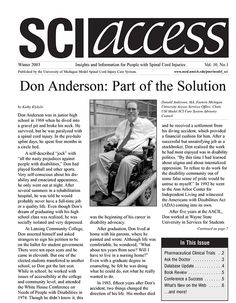 Link goes to PDF.  In this issue of SCI Access: • Don Anderson: Part of the Solution • UM Model SCI Care System Sponsors Pharmaceutical Clinical Trials • Ask The Doctor • Database Updates • Book Review- A Women's Guide to Coping with Disability: Resources for Rehabilitation • Exercise Is For Every Body