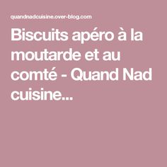 Biscuits apéro à la moutarde et au comté - Quand Nad cuisine...