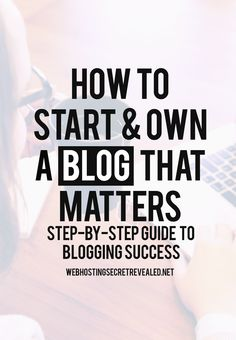 How to Start and Own A Blog that Matters: Step-by-step Guide to Blogging Success  Are you new to the blogging world? Here is a super useful guide that can help you build a blog that MATTERS. Click the PIN to read!