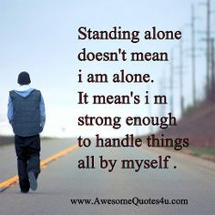 I'm Strong Quotes | Standing alone doesn't mean i am alone. It mean's I'm Strong ...