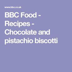 BBC Food - Recipes - Chocolate and pistachio biscotti
