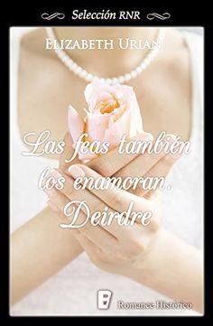 Las feas también los enamoran. Deirdre (Selección RNR) de Elizabeth Urian, http://www.amazon.es/dp/B00W5D3IQI/ref=cm_sw_r_pi_dp_gN6lvb1JRZF6S
