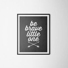 Be Brave Little One Print, Arrow Wall Art, Adventure Nursery Art, Camping Print for Kids, Typography Print, Black and White Nursery Art