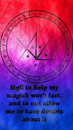 Sigil to help my magick work fast, and to not allow me to have doubts about it sigil request are close. sigil suggestions are open.